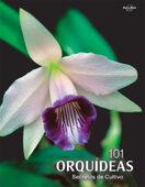 101 Orquídeas. Secretos de Cultivo
