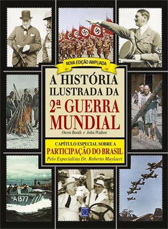 A História Ilustrada da 2ª Guerra Mundial - 2ª Edição