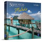 50 Hotéis Inesquecíveis do Mundo