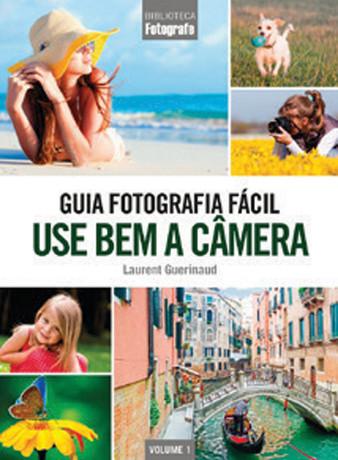 Guia Fotografia Fácil Volume 1: Use bem a câmera