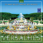 Os Mais Belos Jardins do Mundo: Palácio de Versalhes