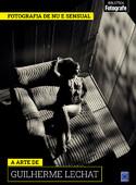 Coleção Fotografia de Nu e Sensual - A arte de Guilherme Lechat
