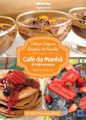 Coleção Vegana Receitas de Família: Café da Manhã e Sobremesas