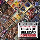 Coleção Listas Curiosas - Games de Luta: Telas de Seleção Diversos