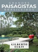 Coleção Grandes Paisagistas Brasileiro - Os Melhores Projetos de Gilberto Elkis