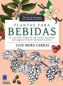 Plantas & Humanos, uma Amizade Histórica: Plantas para Bebidas