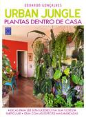 Urban Jungle - Plantas Dentro de Casa