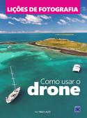 Lições de Fotografia: Como Usar o Drone