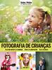 Coleção Técnica&Prática Fotografia Social Volume 5: Fotografia de Crianças