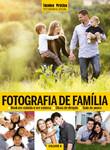 Coleção Técnica&Prática Fotografia Social: Fotografia de Famíl?