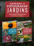 Coleção Aprenda a Fotografar Jardins - 2 Volumes
